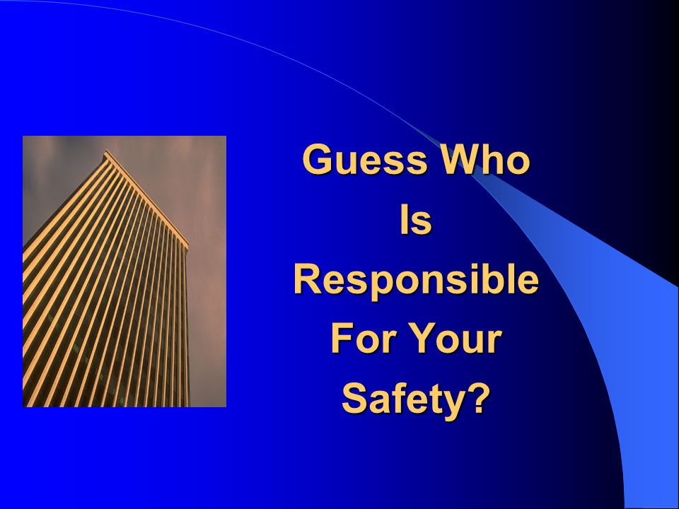 Guess Who Is Responsible For Your Safety