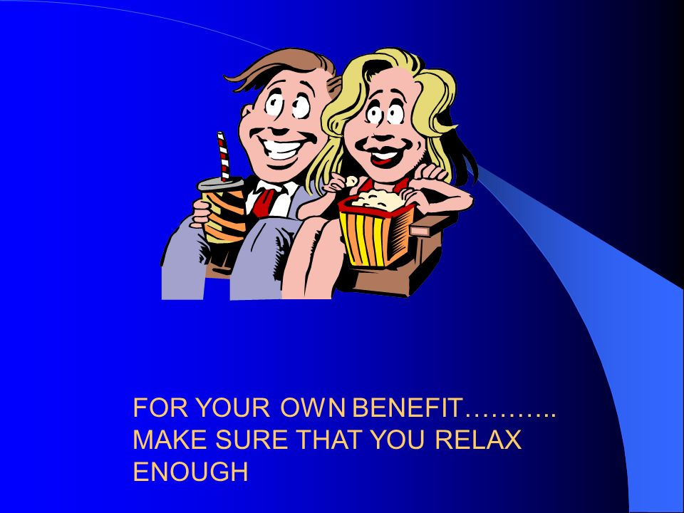 FOR YOUR OWN BENEFIT………..