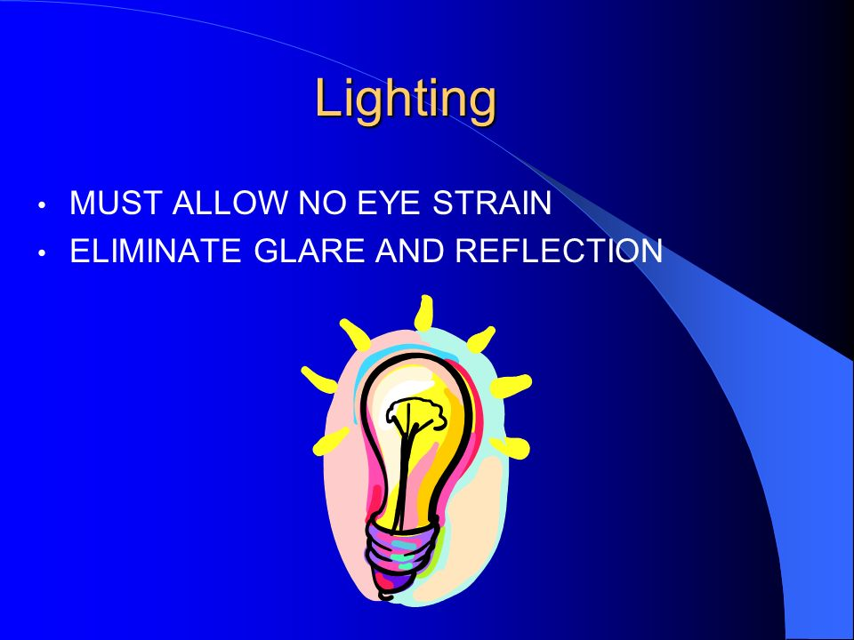 Lighting MUST ALLOW NO EYE STRAIN ELIMINATE GLARE AND REFLECTION
