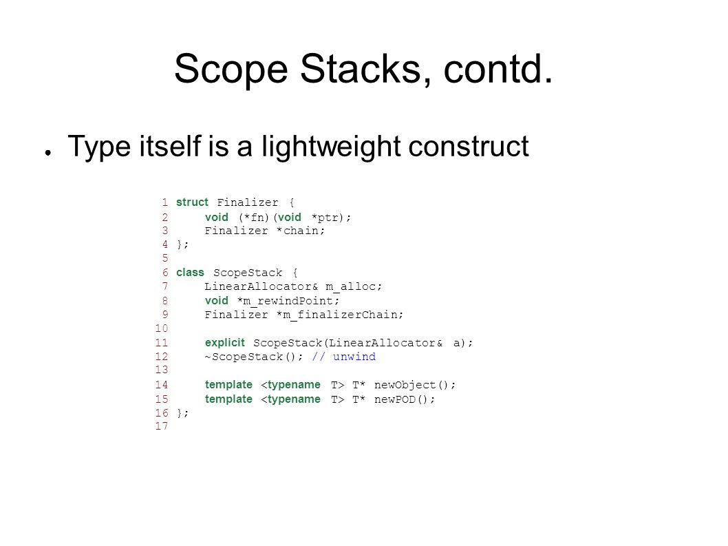 Scope Stacks, contd. Type itself is a lightweight construct