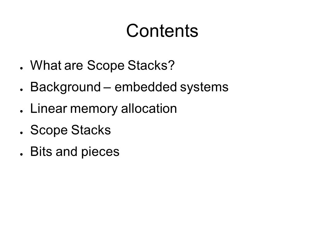 Contents What are Scope Stacks Background – embedded systems