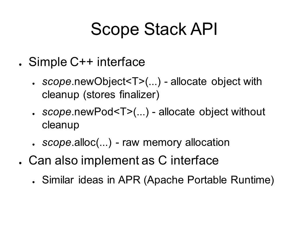 Scope Stack API Simple C++ interface Can also implement as C interface