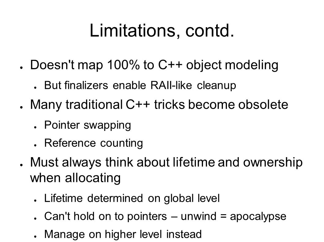 Limitations, contd. Doesn t map 100% to C++ object modeling