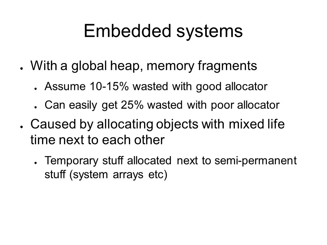Embedded systems With a global heap, memory fragments