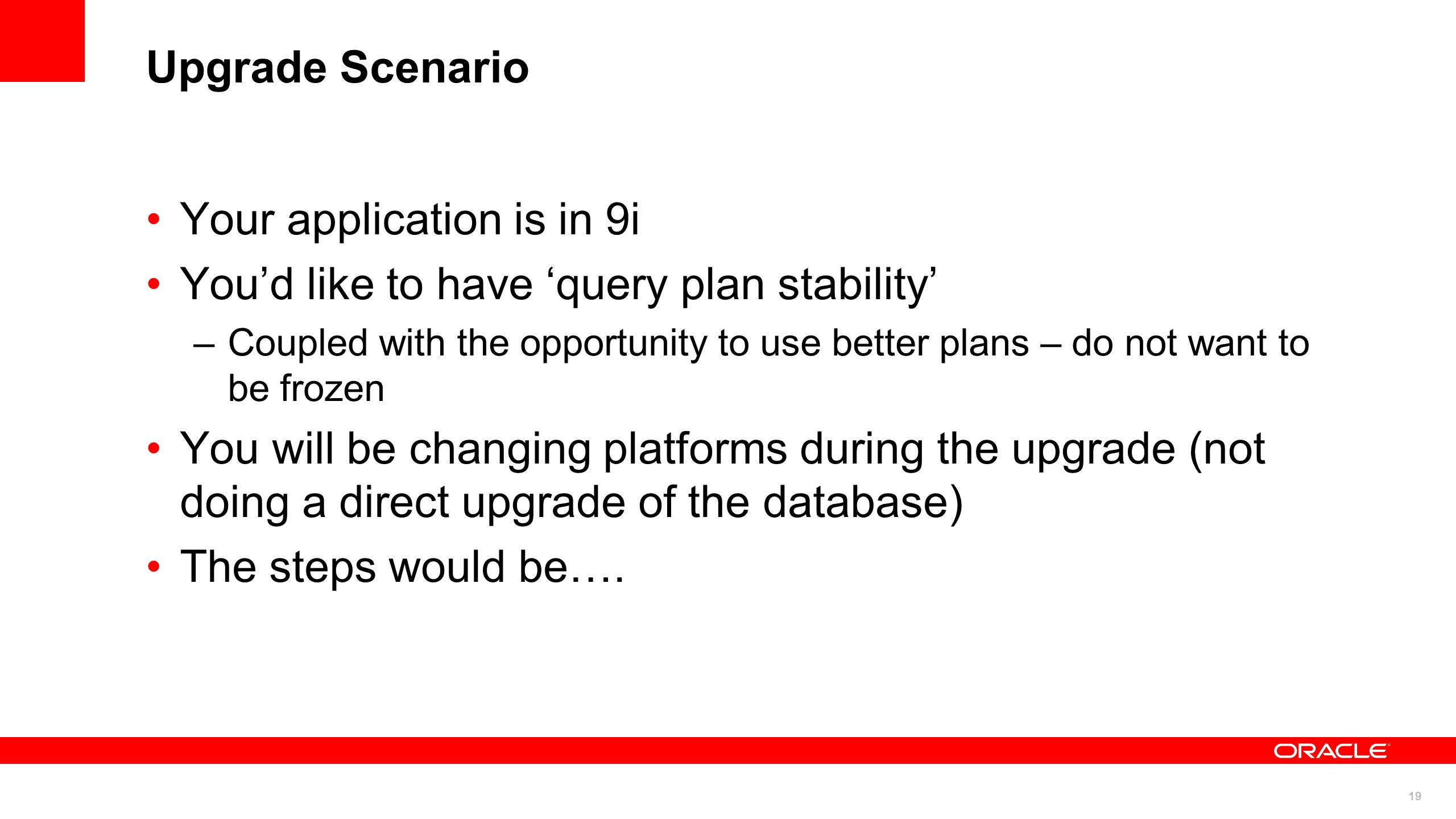 Your application is in 9i You'd like to have 'query plan stability'