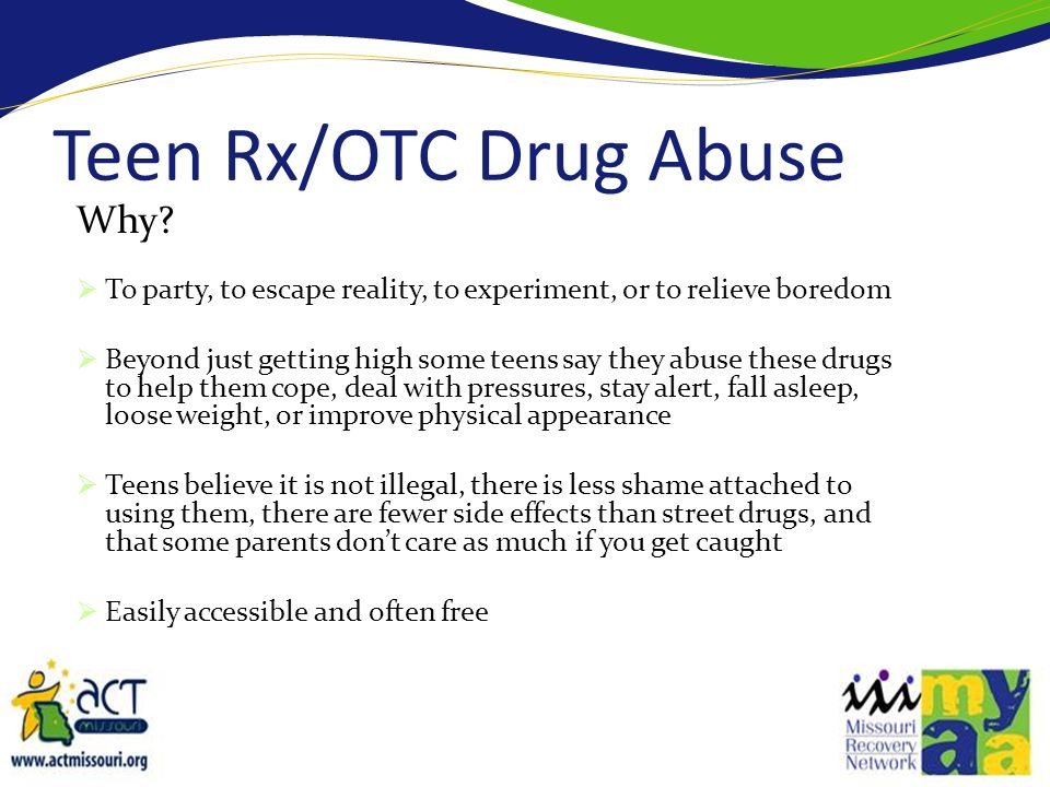 Teen Rx/OTC Drug Abuse Why