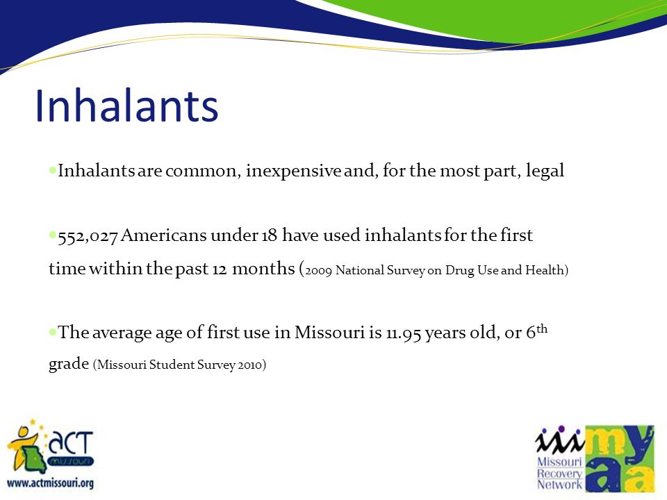 Inhalants Inhalants are common, inexpensive and, for the most part, legal.