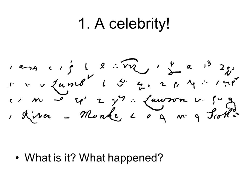 1. A celebrity! What is it What happened