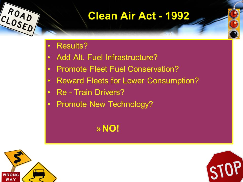 Clean Air Act - 1992 NO! Results Add Alt. Fuel Infrastructure