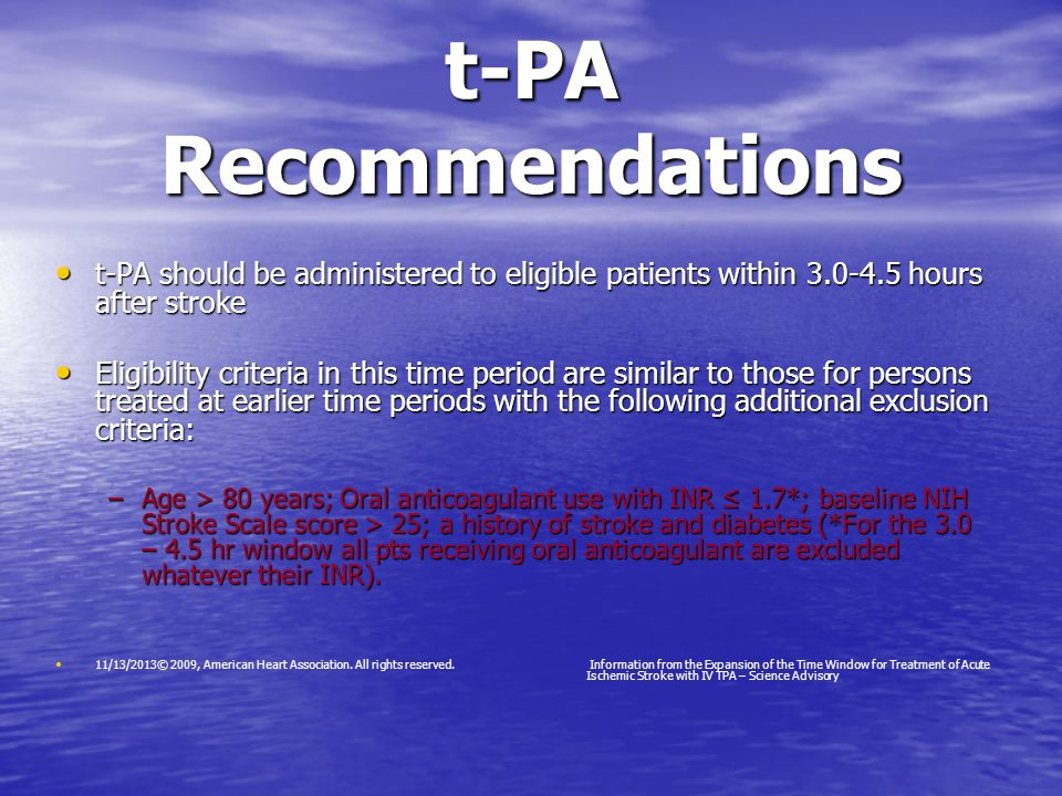 t-PA Recommendations t-PA should be administered to eligible patients within 3.0-4.5 hours after stroke.