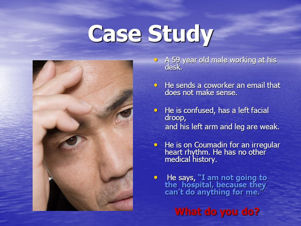 Case Study What do you do A 59 year old male working at his desk.