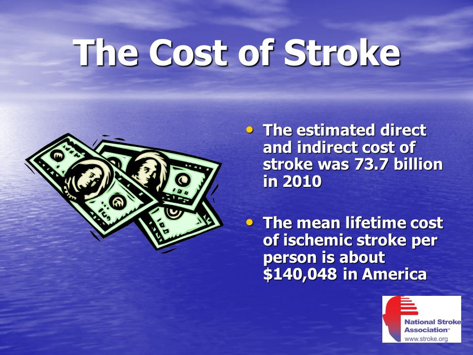 The Cost of Stroke The estimated direct and indirect cost of stroke was 73.7 billion in 2010.