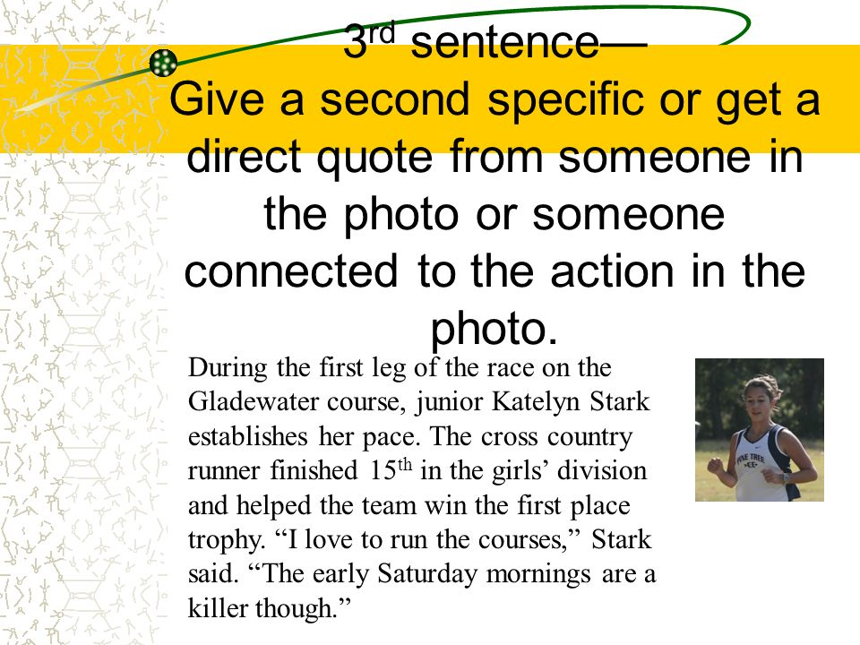 3rd sentence— Give a second specific or get a direct quote from someone in the photo or someone connected to the action in the photo.