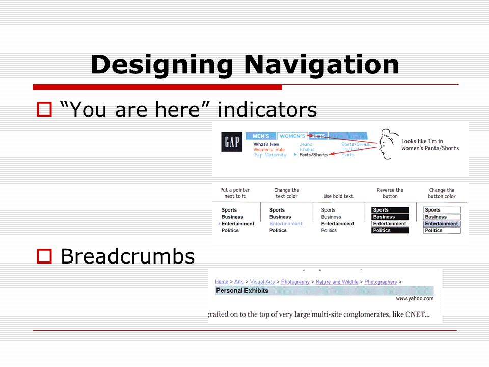 Designing Navigation You are here indicators Breadcrumbs