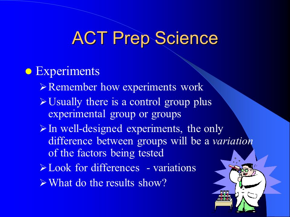 ACT Prep Science Experiments Remember how experiments work