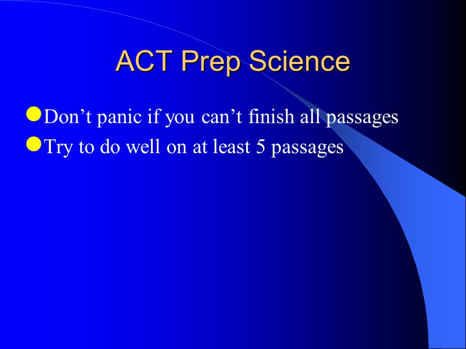 ACT Prep Science Don't panic if you can't finish all passages