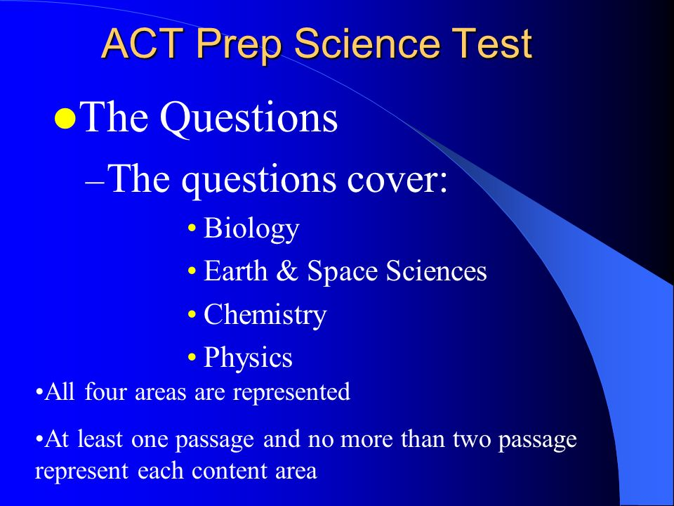 The Questions ACT Prep Science Test The questions cover: Biology
