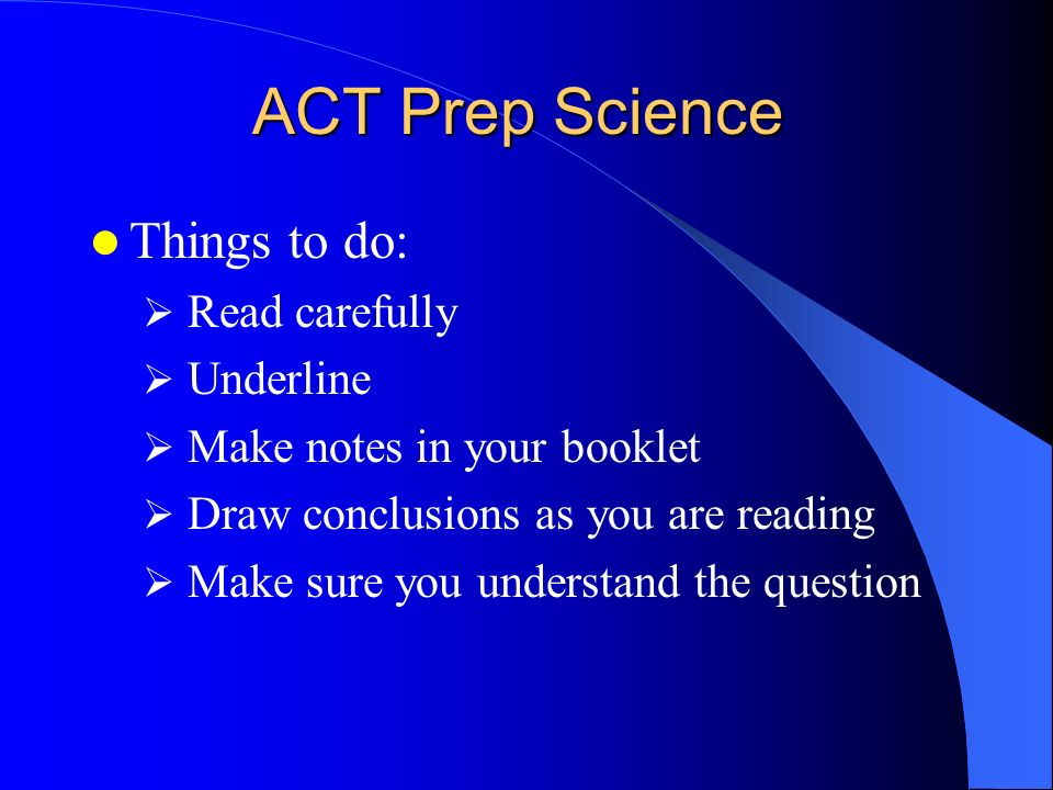 ACT Prep Science Things to do: Read carefully Underline