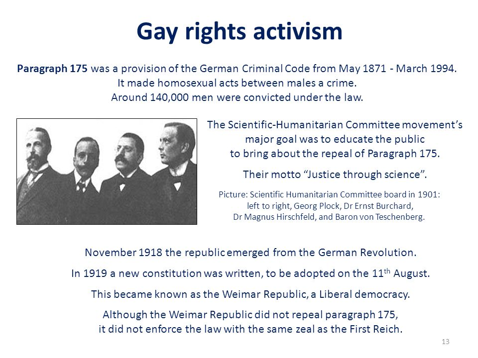 Gay rights activism Paragraph 175 was a provision of the German Criminal Code from May 1871 - March 1994.