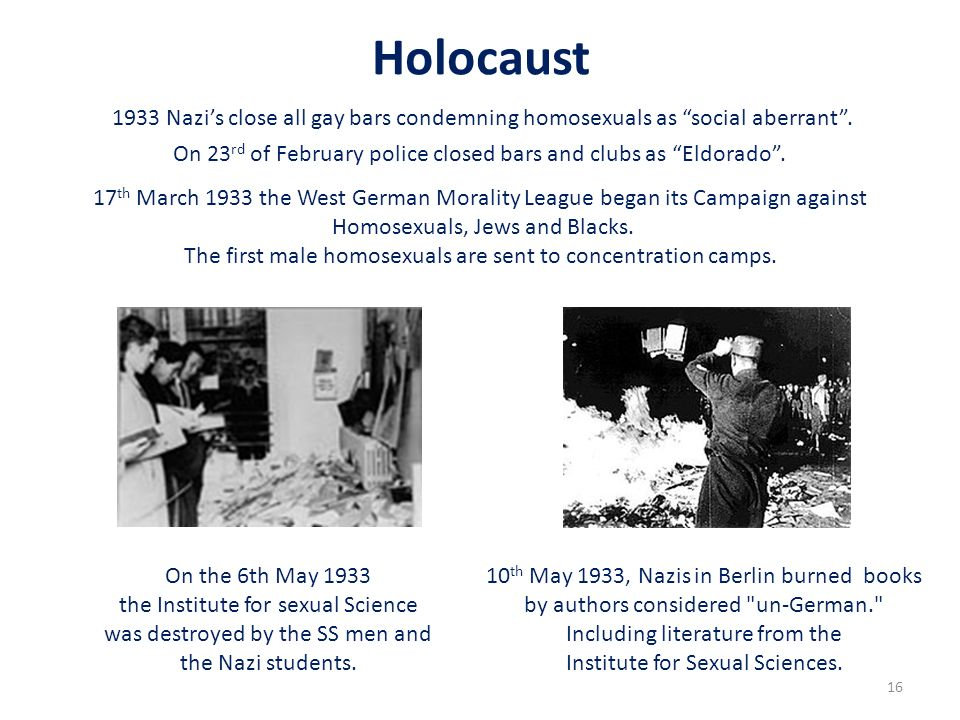 Holocaust 1933 Nazi's close all gay bars condemning homosexuals as social aberrant .