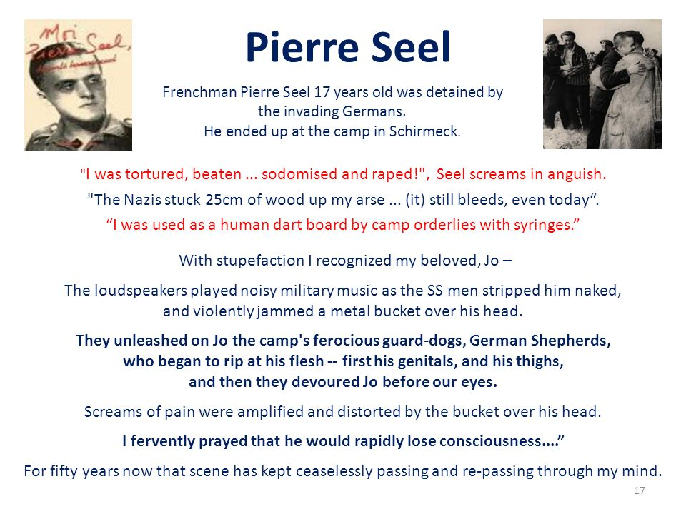 Pierre Seel Frenchman Pierre Seel 17 years old was detained by the invading Germans. He ended up at the camp in Schirmeck.