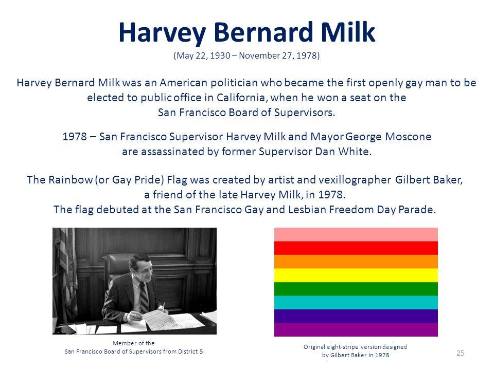 Harvey Bernard Milk (May 22, 1930 – November 27, 1978)