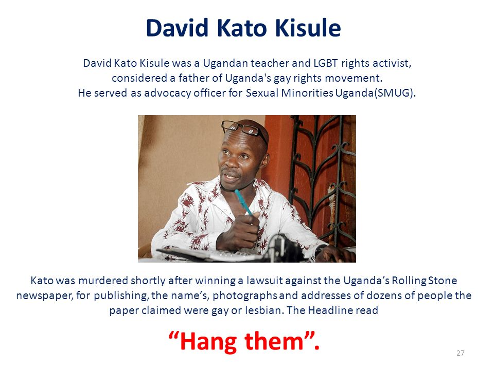 David Kato Kisule Hang them .