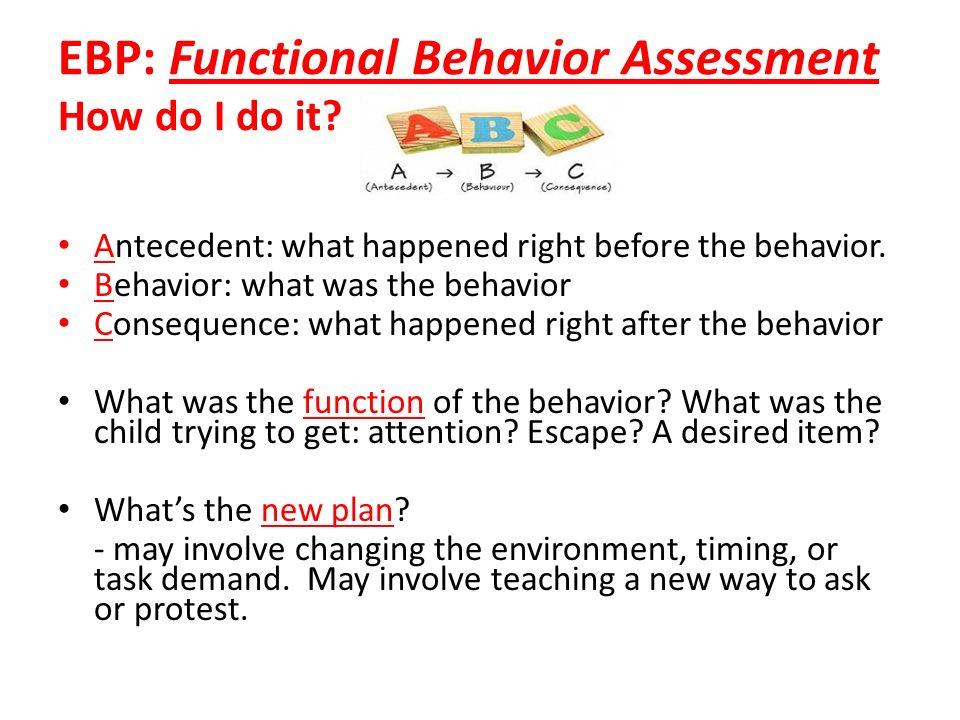 EBP: Functional Behavior Assessment How do I do it