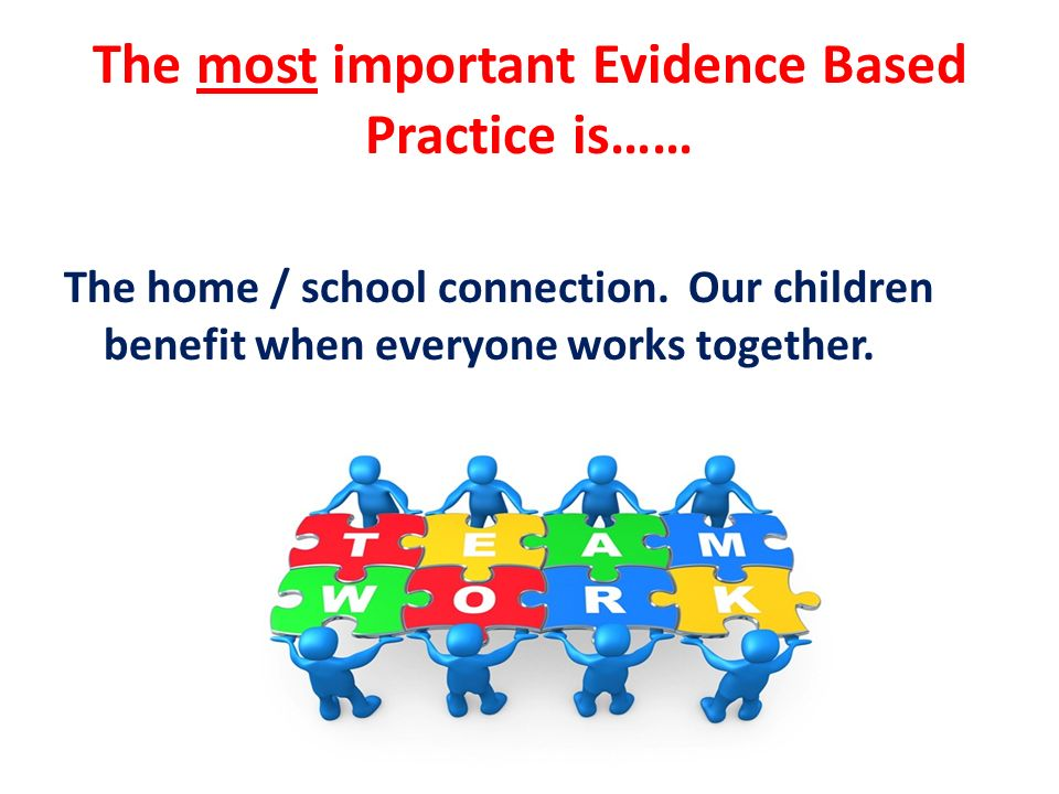 The most important Evidence Based Practice is……