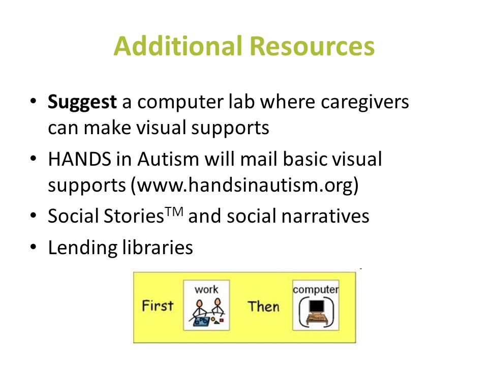 Additional Resources Suggest a computer lab where caregivers can make visual supports.