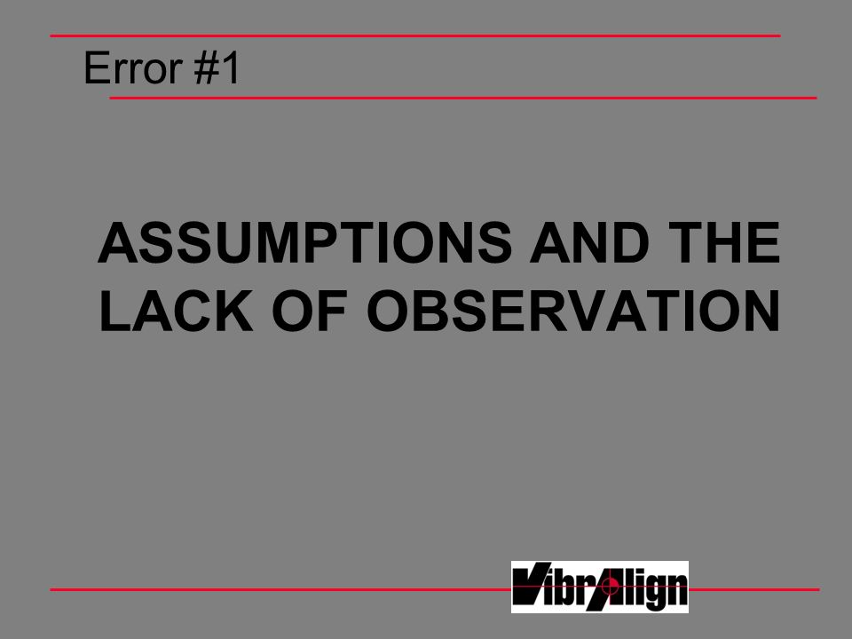 ASSUMPTIONS AND THE LACK OF OBSERVATION