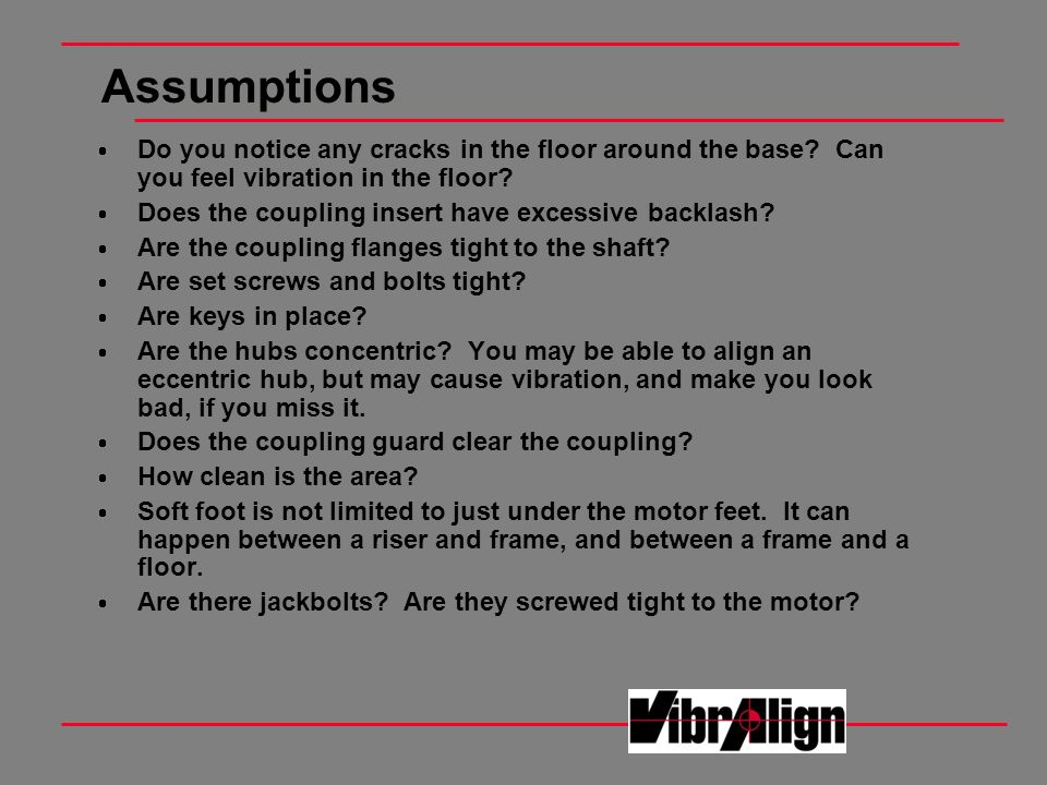 Assumptions Do you notice any cracks in the floor around the base Can you feel vibration in the floor