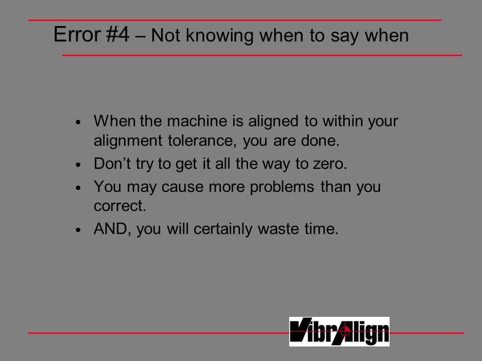 Error #4 – Not knowing when to say when
