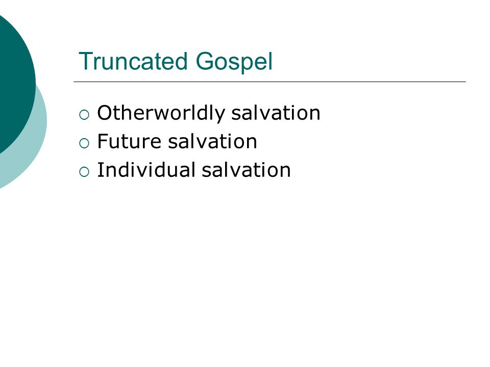 Truncated Gospel Otherworldly salvation Future salvation