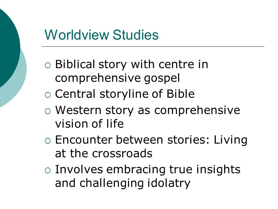 Worldview Studies Biblical story with centre in comprehensive gospel