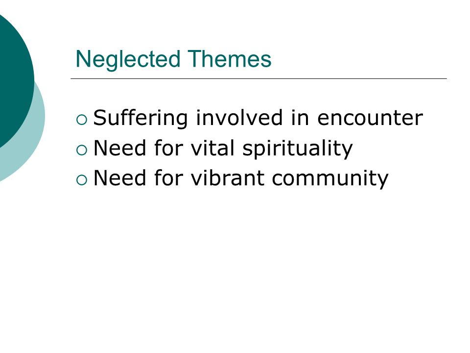 Neglected Themes Suffering involved in encounter