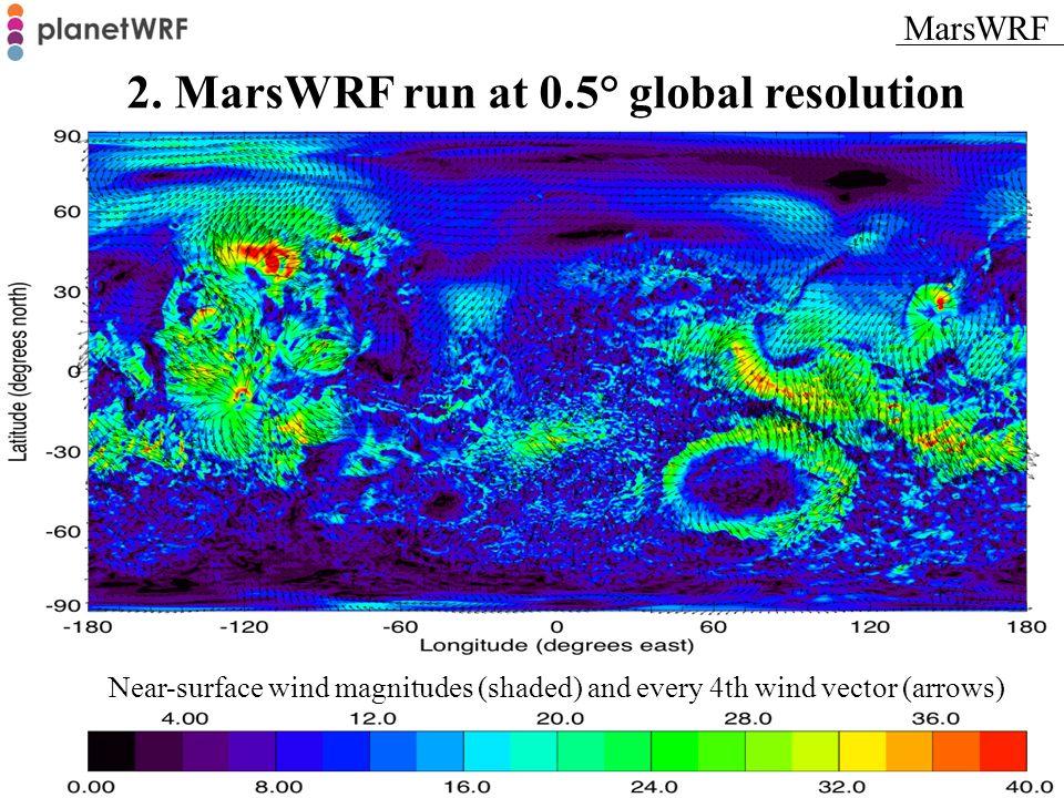2. MarsWRF run at 0.5° global resolution