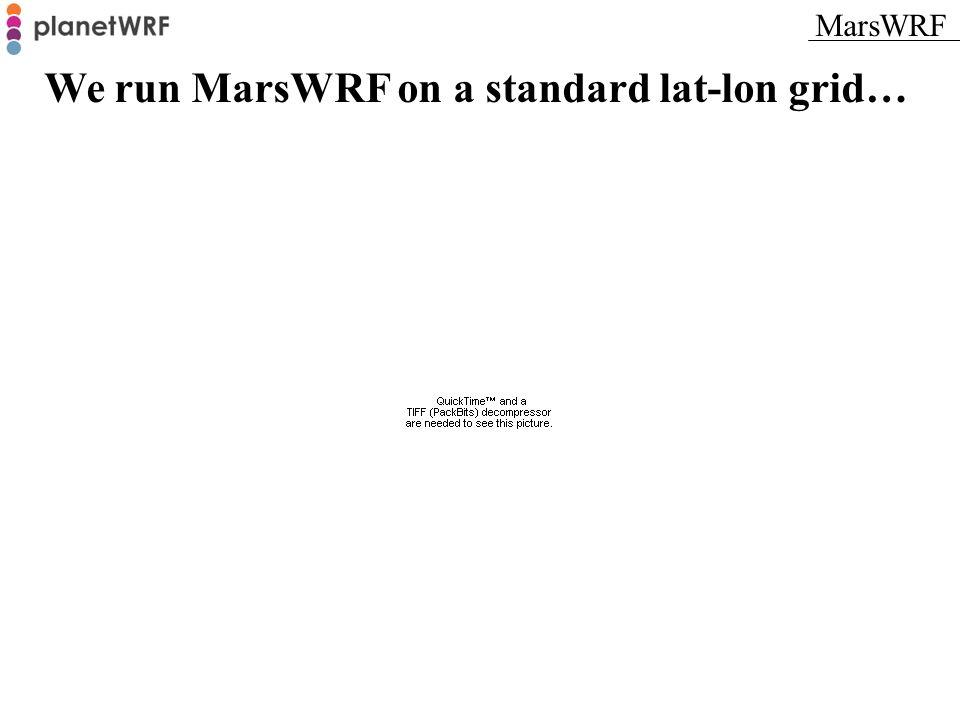 We run MarsWRF on a standard lat-lon grid…