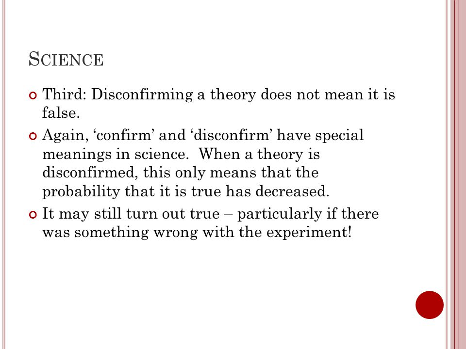 Science Third: Disconfirming a theory does not mean it is false.