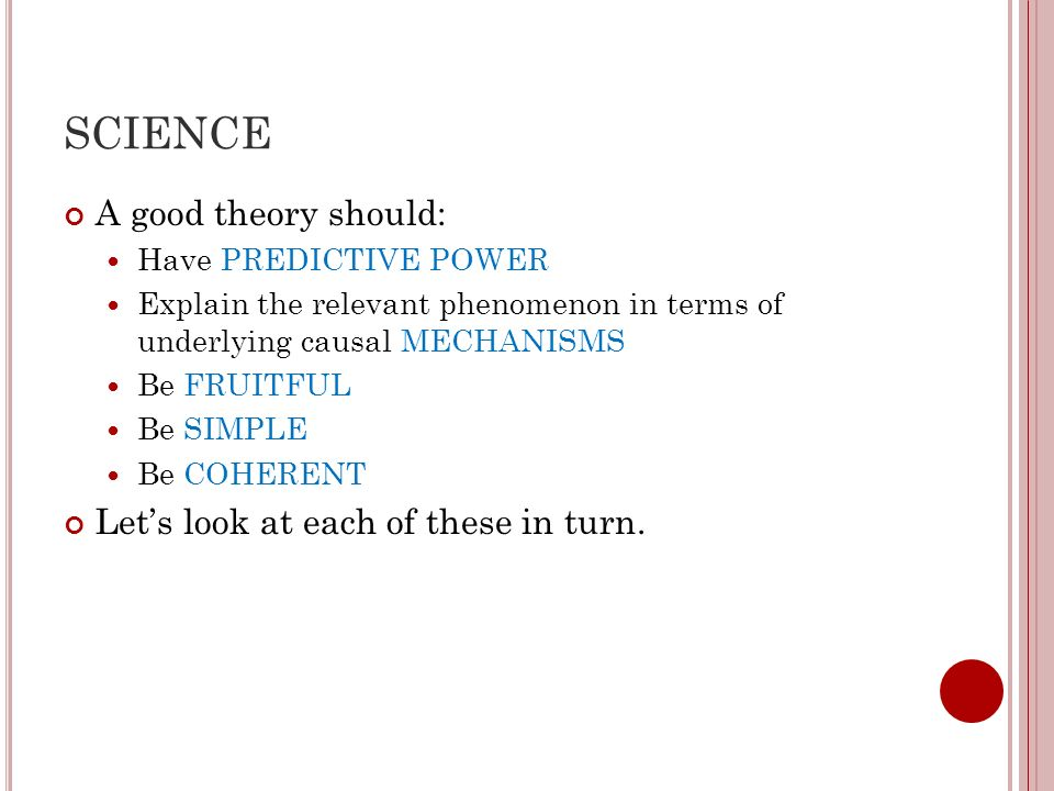 SCIENCE A good theory should: Let's look at each of these in turn.