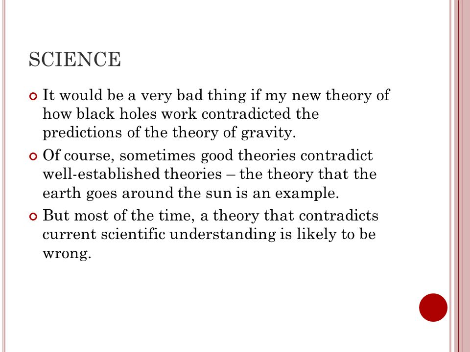 SCIENCE It would be a very bad thing if my new theory of how black holes work contradicted the predictions of the theory of gravity.
