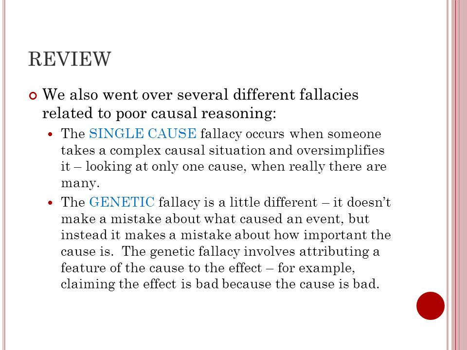 REVIEW We also went over several different fallacies related to poor causal reasoning: