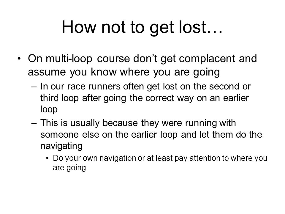 How not to get lost…On multi-loop course don't get complacent and assume you know where you are going.