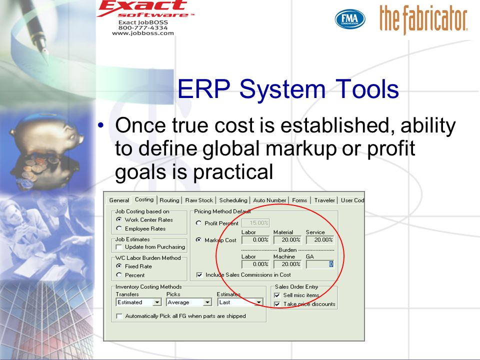 ERP System Tools Once true cost is established, ability to define global markup or profit goals is practical.