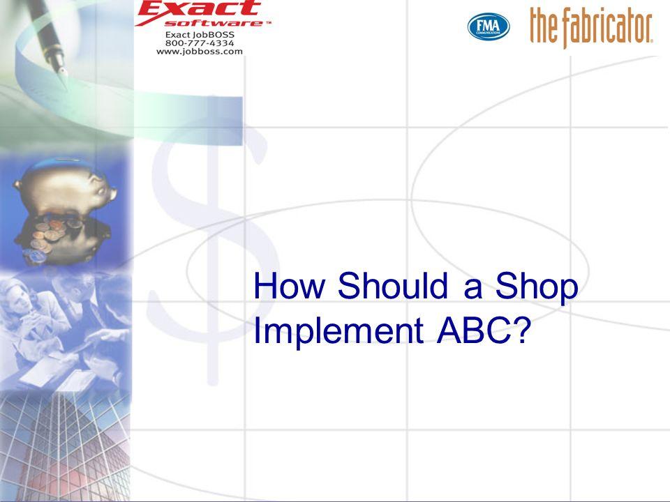 How Should a Shop Implement ABC