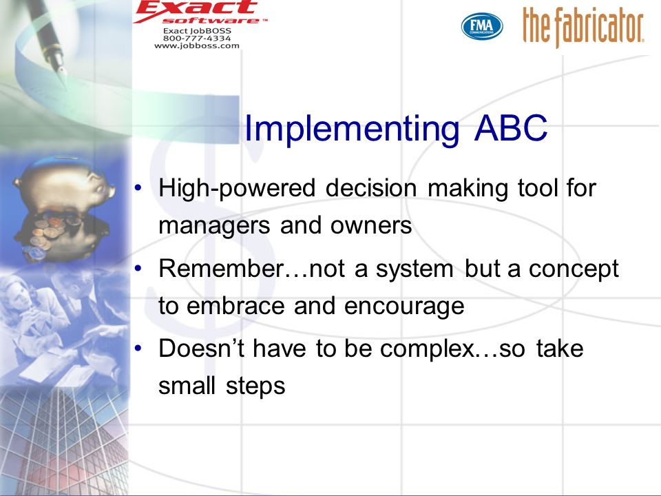 Implementing ABCHigh-powered decision making tool for managers and owners. Remember…not a system but a concept to embrace and encourage.