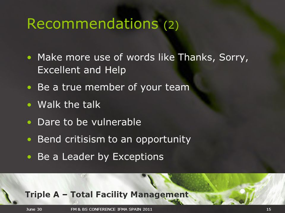Recommendations (2) Make more use of words like Thanks, Sorry, Excellent and Help. Be a true member of your team.