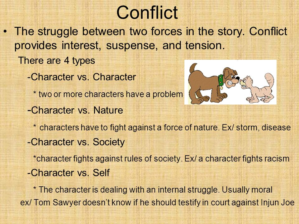 Conflict The struggle between two forces in the story. Conflict provides interest, suspense, and tension.