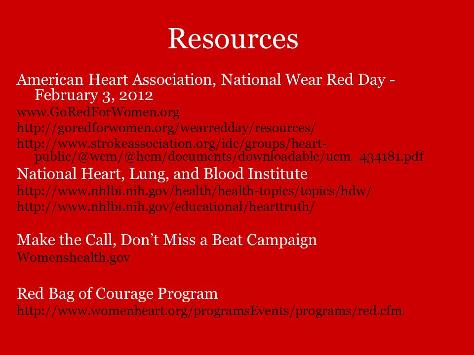 Resources American Heart Association, National Wear Red Day - February 3, 2012. www.GoRedForWomen.org.