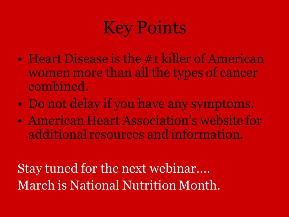 Key Points Heart Disease is the #1 killer of American women more than all the types of cancer combined.